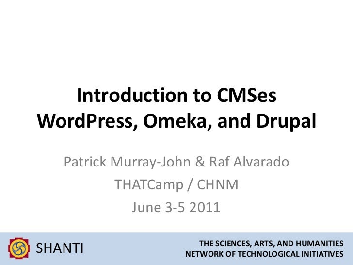Introduction to CMSesWordPress, Omeka, and Drupal<br />Patrick Murray-John & Raf Alvarado<br />THATCamp / CHNM<br />June 3...