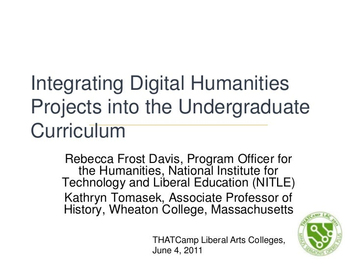Integrating Digital Humanities Projects into the Undergraduate Curriculum<br />Rebecca Frost Davis, Program Officer for th...