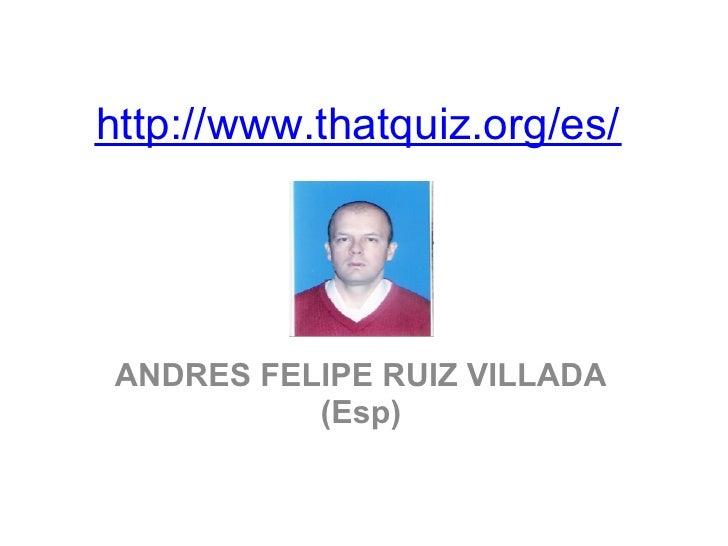 http://www.thatquiz.org/es/ANDRES FELIPE RUIZ VILLADA          (Esp)