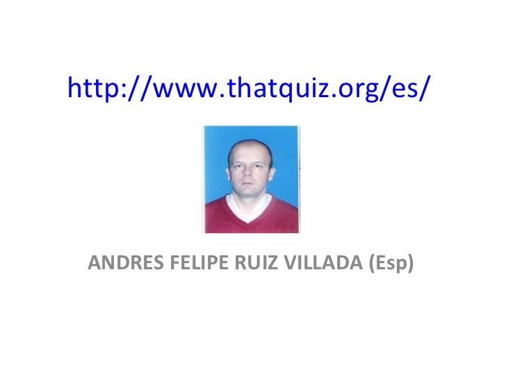 http://www.thatquiz.org/es/ ANDRES FELIPE RUIZ VILLADA (Esp)