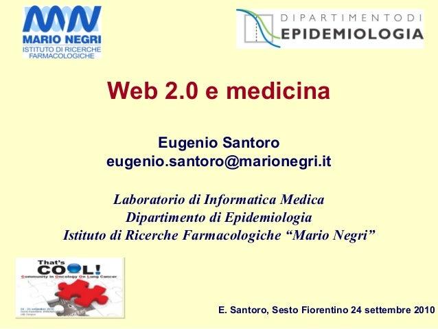 E. Santoro, Sesto Fiorentino 24 settembre 2010 Web 2.0 e medicina Eugenio Santoro eugenio.santoro@marionegri.it Laboratori...