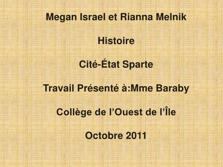 Megan Israel et Rianna Melnik           Histoire       Cité-État SparteTravail Présenté à:Mme Baraby  Collège de l'Ouest d...