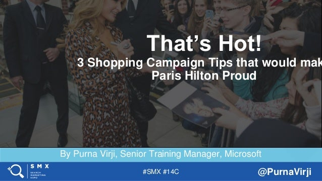 #SMX #14C @PurnaVirji By Purna Virji, Senior Training Manager, Microsoft That's Hot! 3 Shopping Campaign Tips that would m...