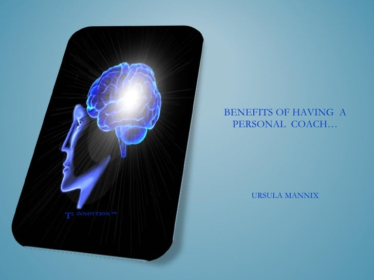 BENEFITS OF HAVING  A PERSONAL  COACH… URSULA MANNIX T 2  iNNOVTION ™