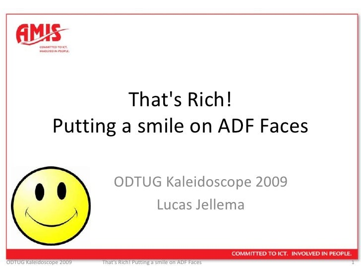 That's Rich! Putting a smile on ADF Faces<br />ODTUG Kaleidoscope 2009<br />Lucas Jellema<br />
