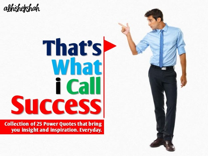 abhishekshah                That's                 What                 i Call  SuccessCollection of 25 Power Quotes that ...