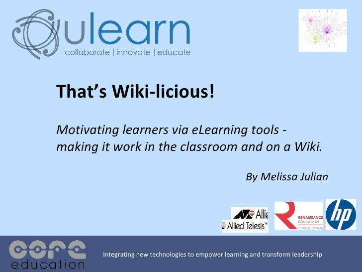 That's Wiki-licious! Motivating learners via eLearning tools - making it work in the classroom and on a Wiki. By Melissa J...