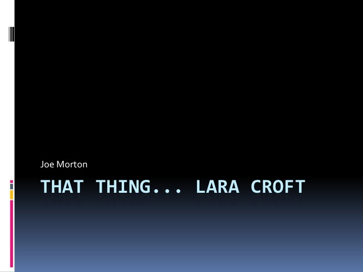 That Thing... Lara Croft<br />Joe Morton<br />