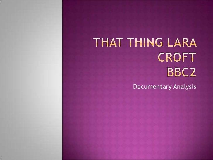 That Thing Lara CroftBBC2<br />Documentary Analysis<br />