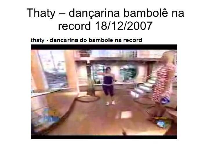 Thaty – dançarina bambolê na record 18/12/2007