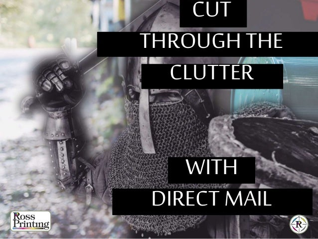 CUT THROUGH THE CLUTTER WITH DIRECT MAIL