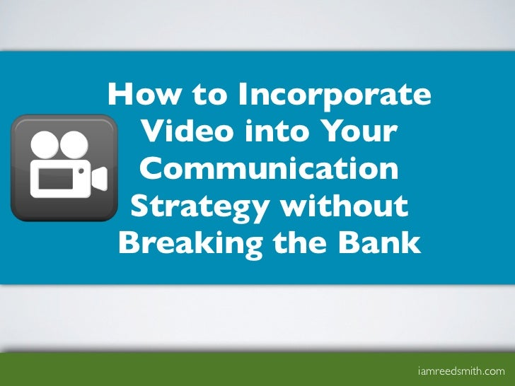 How to Incorporate  Video into Your Communication Strategy withoutBreaking the Bank                 iamreedsmith.com
