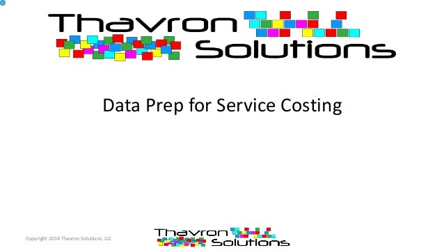 Data Prep for Service Costing Copyright 2014 Thavron Solutions, LLC