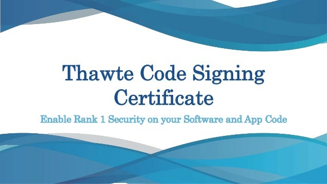 Thawte Code Signing Certificate Enable Rank 1 Security on your Software and App Code