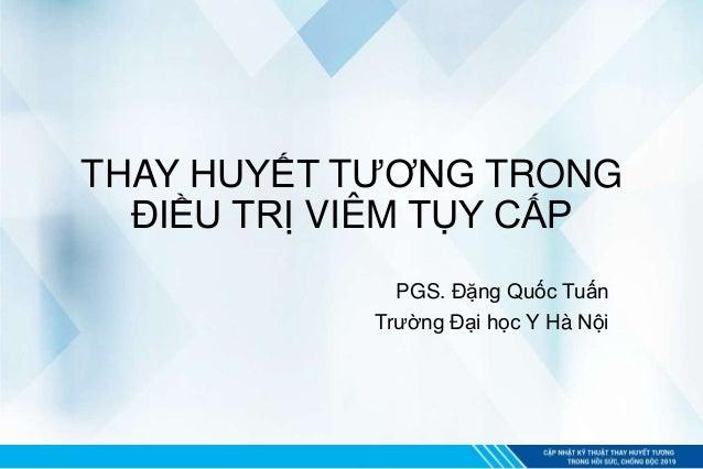 THAY HUYẾT TƯƠNG TRONG ĐIỀU TRỊ VIÊM TỤY CẤP PGS. Đặng Quốc Tuấn Trường Đại học Y Hà Nội