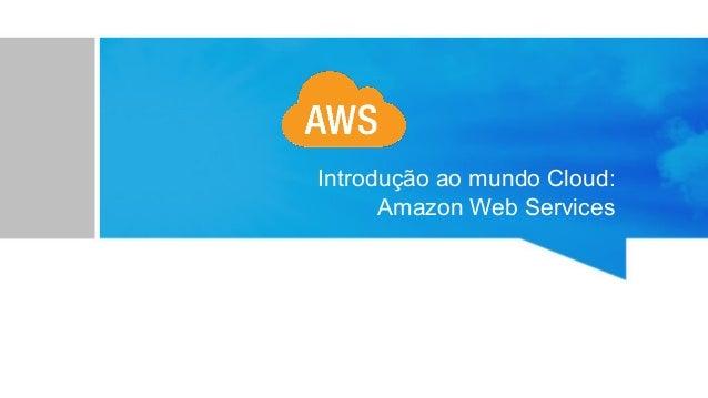 Introdução ao mundo Cloud: Amazon Web Services
