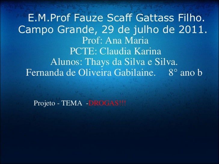 E.M.Prof Fauze Scaff Gattass Filho.   Campo Grande, 29 de julho de 2011.    Prof: Ana Maria  PCTE: Claudia Karina ...