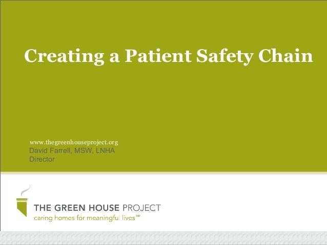 Creating a Patient Safety Chain  www.thegreenhouseproject.org  David Farrell, MSW, LNHA Director