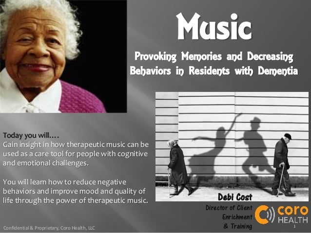 1Confidential & Proprietary, Coro Health, LLC Music Provoking Memories and Decreasing Behaviors in Residents with Dementia...