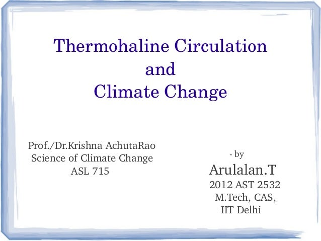 Thermohaline Circulation              and         Climate ChangeProf./Dr.Krishna AchutaRao Science of Climate Change      ...