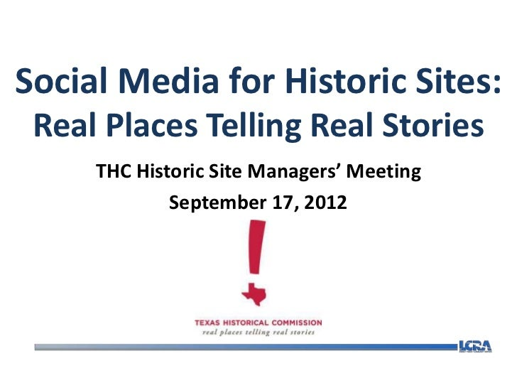 Social Media for Historic Sites: Real Places Telling Real Stories     THC Historic Site Managers' Meeting             Sept...