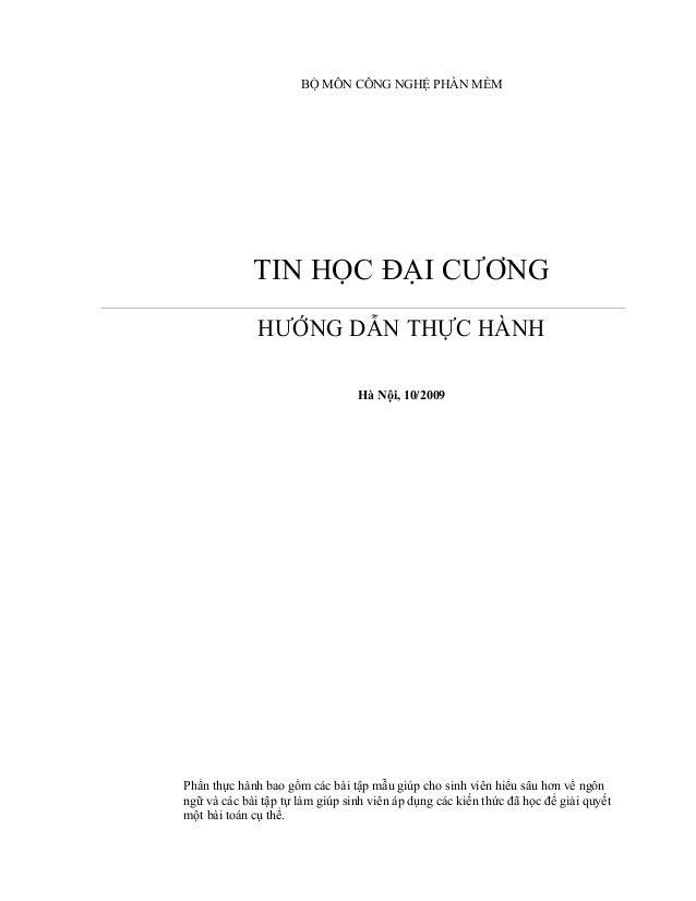 BỘ MÔN CÔNG NGHỆ PHẦN MỀM TIN HỌC ĐẠI CƯƠNG HƯỚNG DẪN THỰC HÀNH Hà Nội, 10/2009 Phần thực hành bao gồm các bài tập mẫu giú...