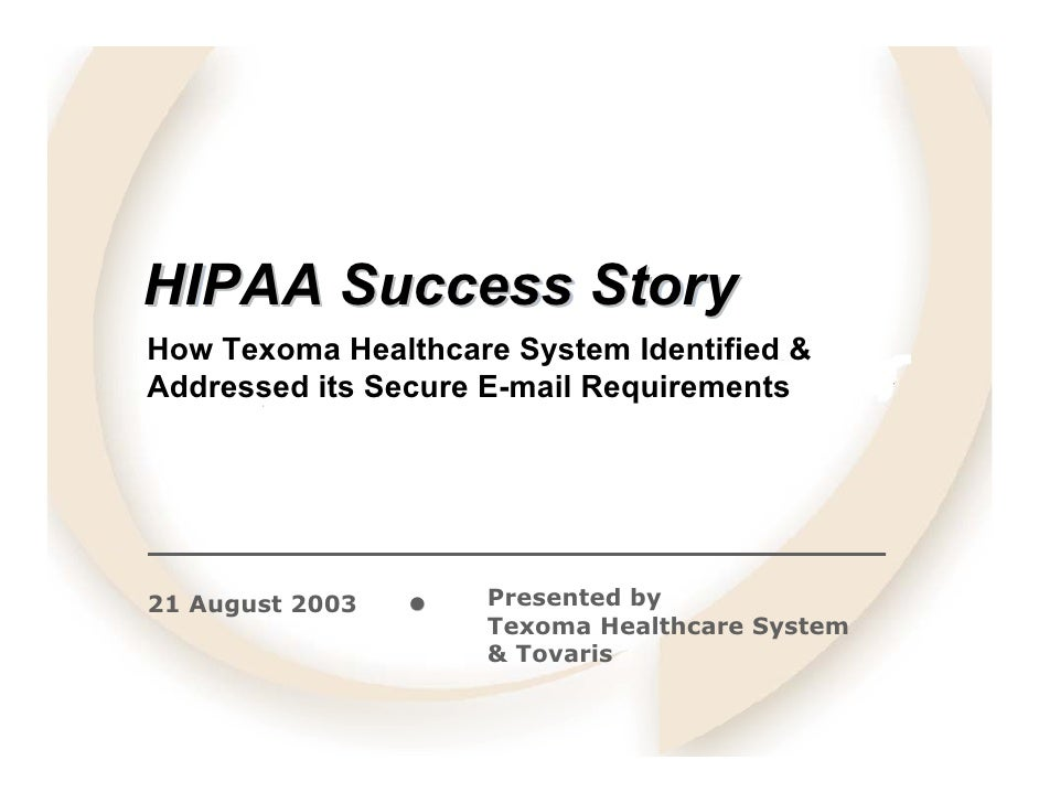 HIPAA Success Story How Texoma Healthcare System Identified & Addressed its Secure E-mail Requirements     21 August 2003 ...