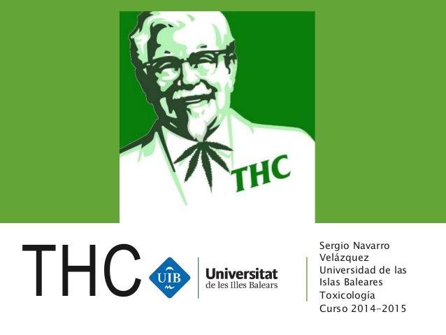 THC Sergio Navarro Velázquez Universidad de las Islas Baleares Toxicología Curso 2014-2015