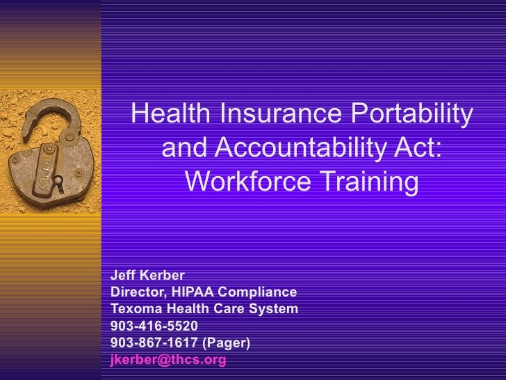 Jeff Kerber Director, HIPAA Compliance Texoma Health Care System 903-416-5520 903-867-1617 (Pager) jkerber @ thcs .org Hea...