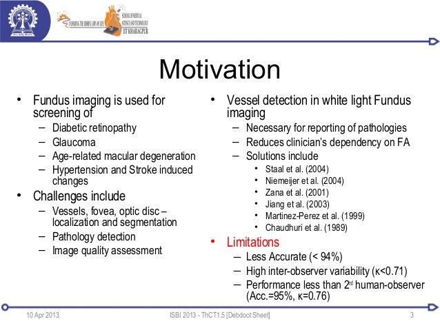 Motivation• Fundus imaging is used forscreening of– Diabetic retinopathy– Glaucoma– Age-related macular degeneration– Hype...