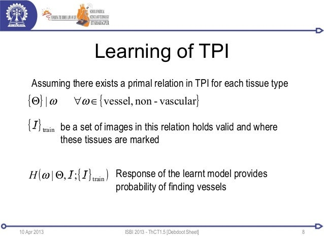 Learning of TPI10 Apr 2013 ISBI 2013 - ThCT1.5 [Debdoot Sheet] 8{ } { }vascular-nonvessel,| ∈∀Θ ωωAssuming there exists a ...