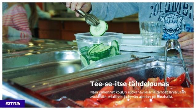 Tee-se-itse tähdelounas Näin vähennät koulun ruokahävikkiä ja tarjoat lähialueen asukkaille edullisen ja hyvän aterian pik...