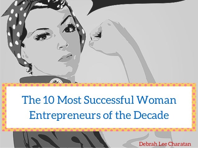 The 10 Most Successful Woman Entrepreneurs of the Decade Debrah Lee Charatan