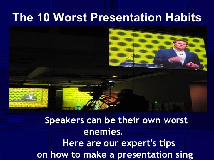 The 10 Worst Presentation Habits    Speakers can be thei...
