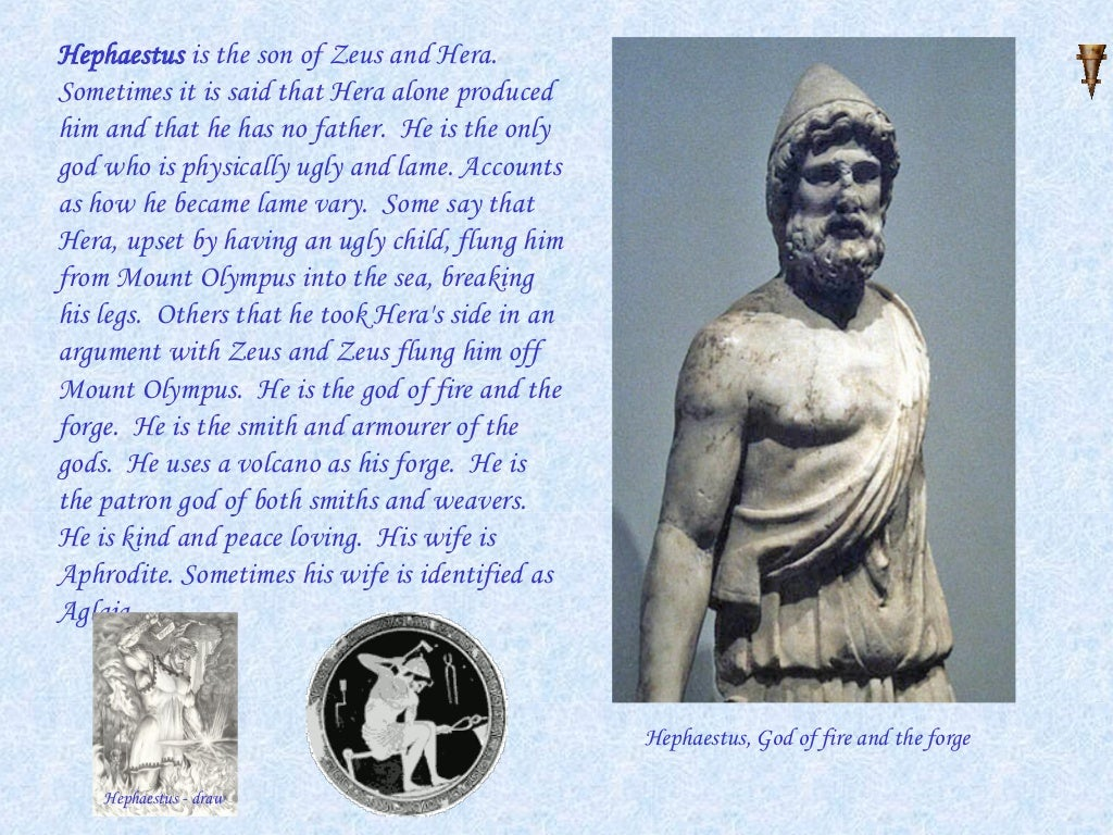 hephaestus essay Achilles and the mighty gods like most mythological heroes, achilles had a complicated family tree his father was peleus, the mortal king of the myrmidons.
