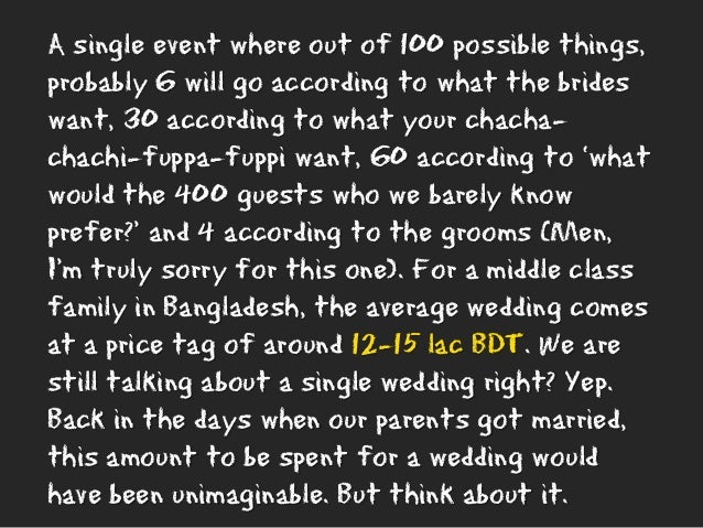 A single event where out of 100 possible things, probably 6 will go according to what the brides want, 30 according to wha...