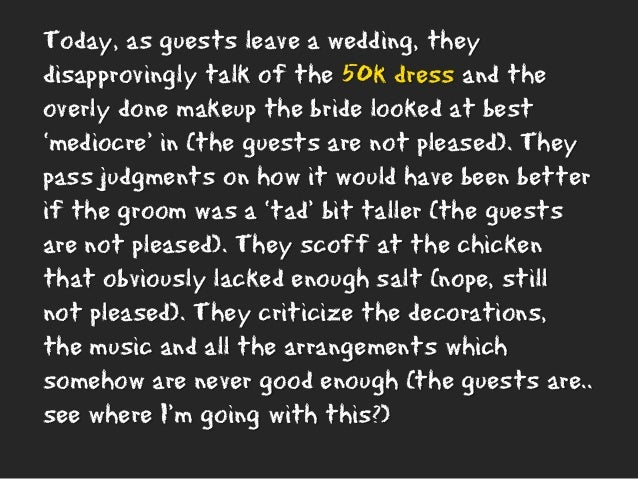Today, as guests leave a wedding, they disapprovingly talk of the 50k dress and the overly done makeup the bride looked at...