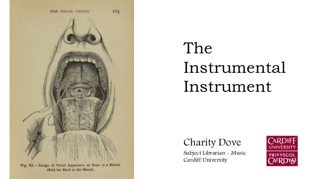 The Instrumental Instrument Charity Dove Subject Librarian - Music Cardiff University