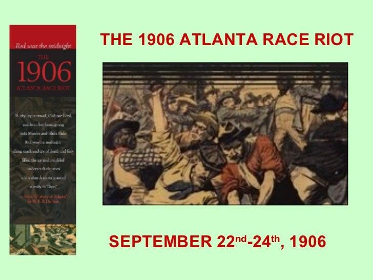 THE 1906 ATLANTA RACE RIOT SEPTEMBER 22 nd -24 th , 1906