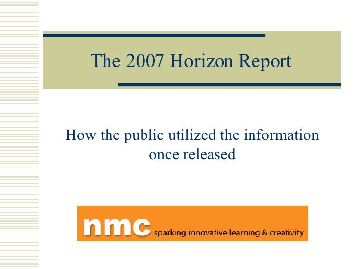 The 2007 Horizon Report How the public utilized the information once released
