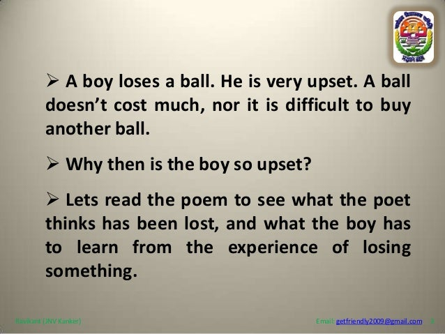 the ball poem The ball poem by john berryman what is the boy now, who has lost his ball  what, what is he to do i saw it go merrily bouncing, down the street, and then.