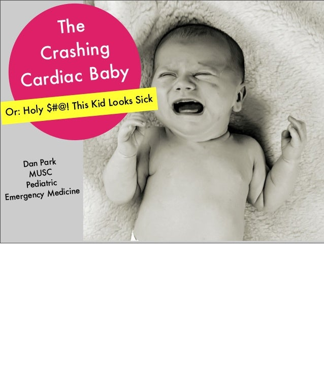 The ashing Cr c Baby Cardia Looks Sick @! This Kid Or: Holy $#  Dan Park MUSC Pediatric cy Medicine Emergen