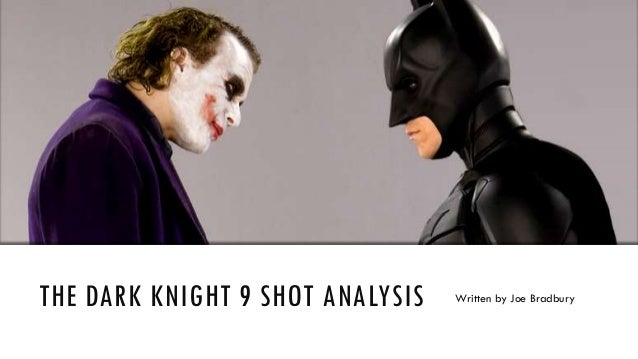 THE DARK KNIGHT 9 SHOT ANALYSIS Written by Joe Bradbury
