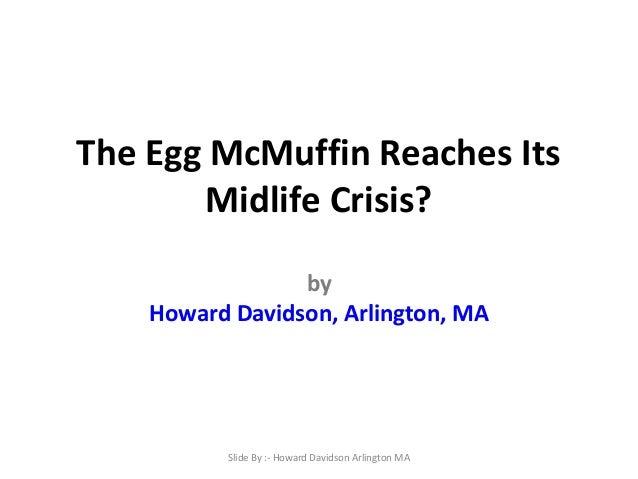 The Egg McMuffin Reaches Its Midlife Crisis? by Howard Davidson, Arlington, MA  Slide By :- Howard Davidson Arlington MA