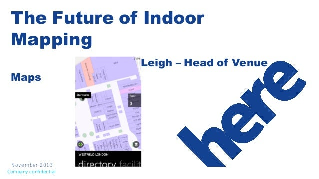 The Future of Indoor Mapping Maps  N ovem ber 2013 Company confdential  Joseph Leigh – Head of Venue