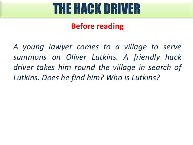 THE HACK DRIVER Before reading A young lawyer comes to a village to serve summons on Oliver Lutkins. A friendly hack drive...