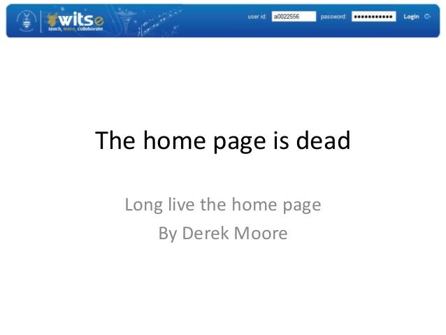 The home page is dead Long live the home page By Derek Moore