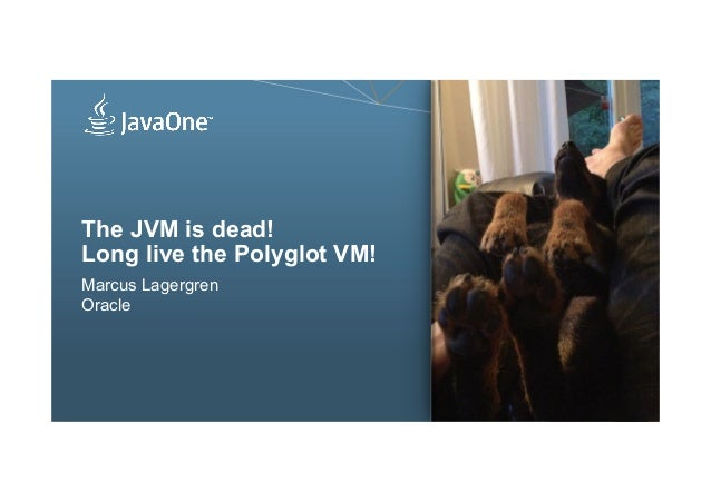 The JVM is dead! Long live the Polyglot VM! Marcus Lagergren Oracle