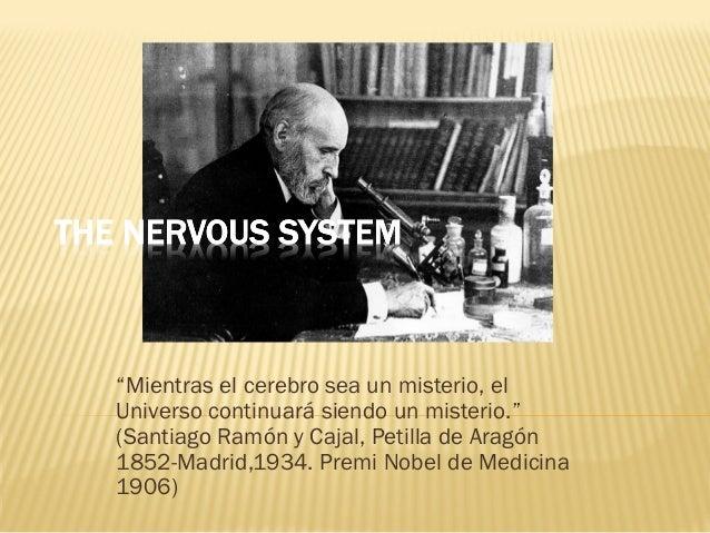 """""""Mientras el cerebro sea un misterio, el Universo continuará siendo un misterio."""" (Santiago Ramón y Cajal, Petilla de Arag..."""