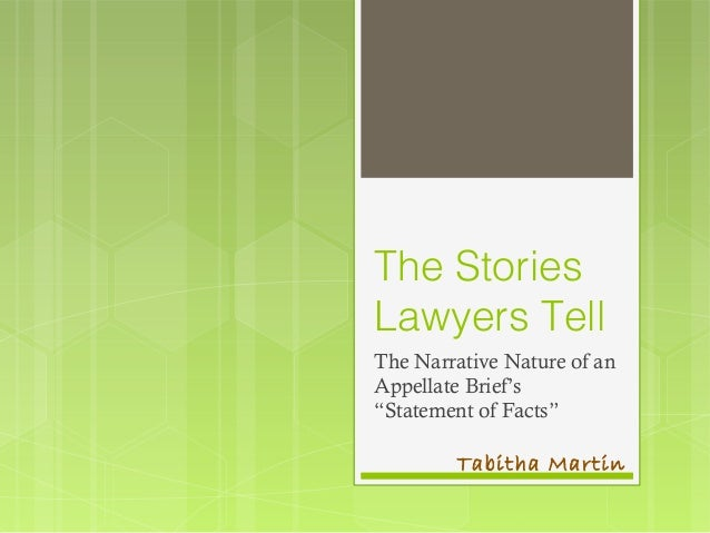 """The Stories Lawyers Tell The Narrative Nature of an Appellate Brief's """"Statement of Facts""""  Tabitha Martin"""